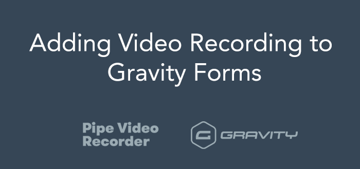 How to Record Video Using Gravity Forms and Pipe Video Recorder