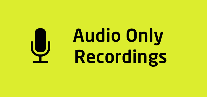 Introducing Audio Only Recording