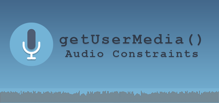 Supported Audio Constraints in getUserMedia()